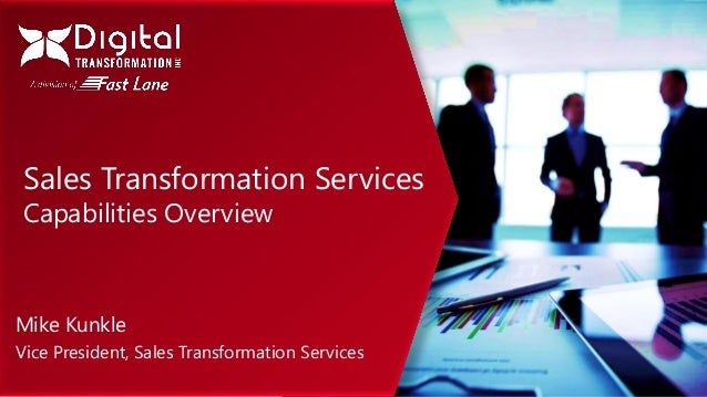 Sales Transformation Services Capabilities Overview Mike Kunkle Vice President, Sales Transformation Services