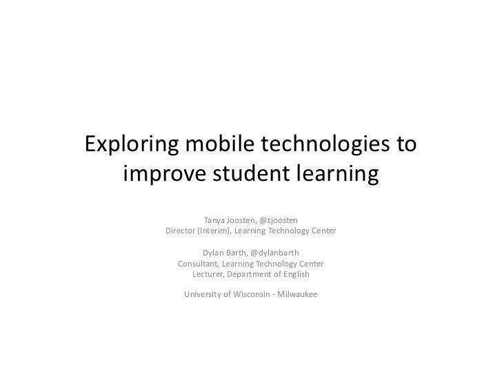 Exploring mobile technologies to   improve student learning                  Tanya Joosten, @tjoosten       Director (Inte...