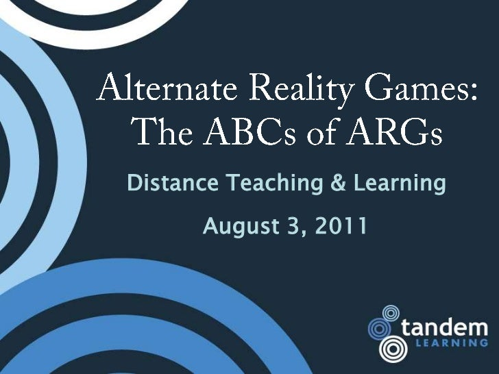 Alternate Reality Games: The ABCs of ARGs<br />Distance Teaching & Learning<br />August 3, 2011<br />