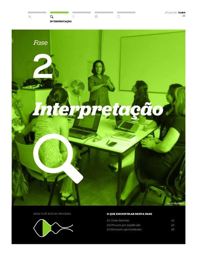 DT para Ed / Toolkit 38 Fase 2 Interpretação ONDE VOCÊ ESTÁ NO PROCESSO O QUE ENCONTRAR NESTA FASE 2-1 Conte histórias 2-2...