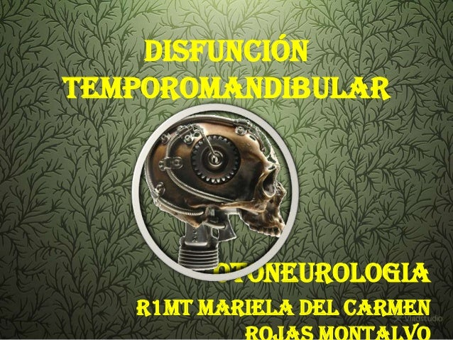 DISFUNCIÓNTEMPOROMANDIBULAR         OTONEUROLOGIA   R1MT MARIELA DEL CARMEN