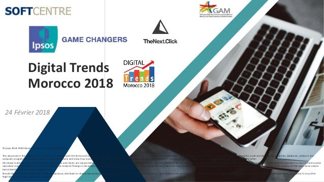 1 1 Digital Trends Morocco 2018 24 Février 2018 © Ipsos 2018· IPSOS Morocco. GAM. ALL RIGHTS RESERVED. This document is th...