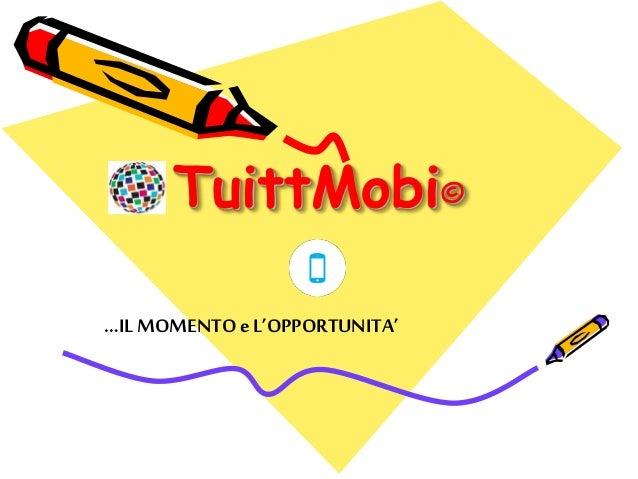 TuittMobi©  …IL MOMENTO e L'OPPORTUNITA'