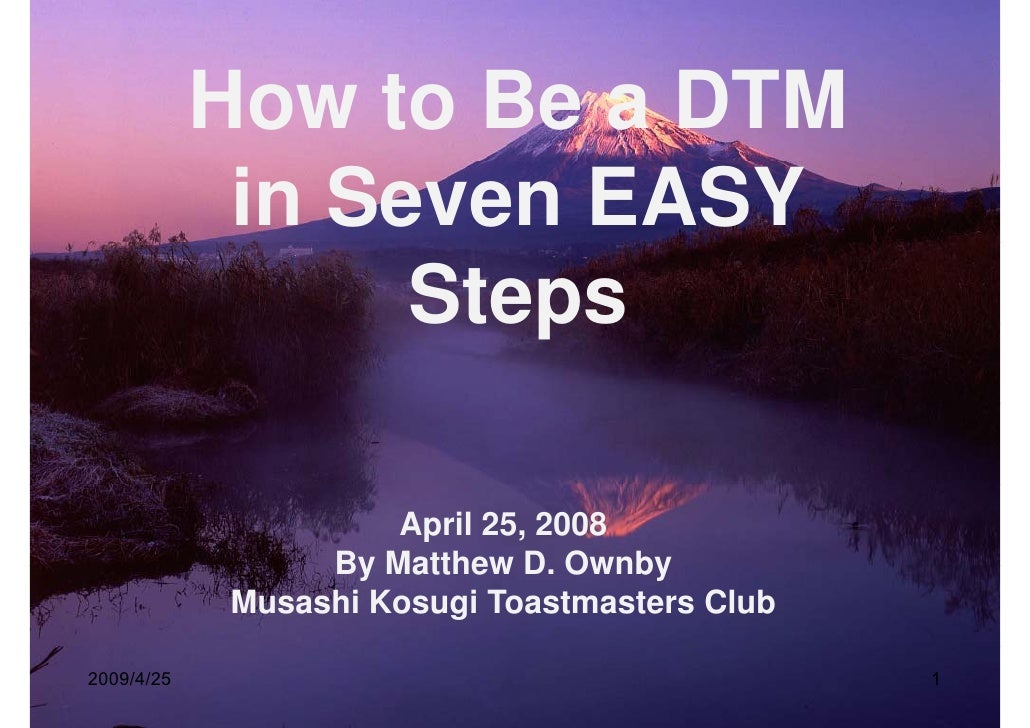 How to Be a DTM             H    tB              in Seven EASY                   Steps                       April 25, 200...