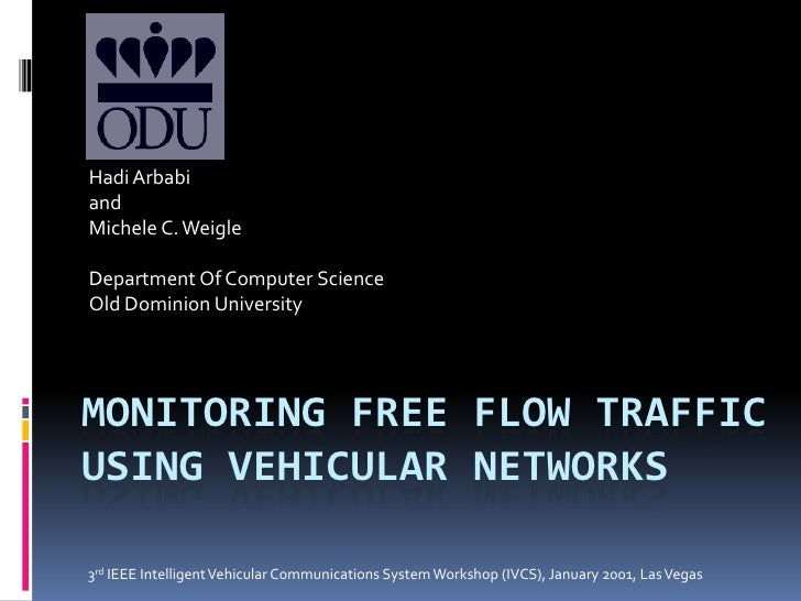 Hadi Arbabi and  Michele C. Weigle Department Of Computer Science Old Dominion University Monitoring FREE FLOW TRAFFIC USI...