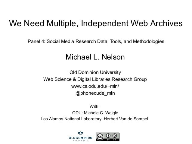We Need Multiple, Independent Web Archives Panel 4: Social Media Research Data, Tools, and Methodologies Michael L. Nelson...