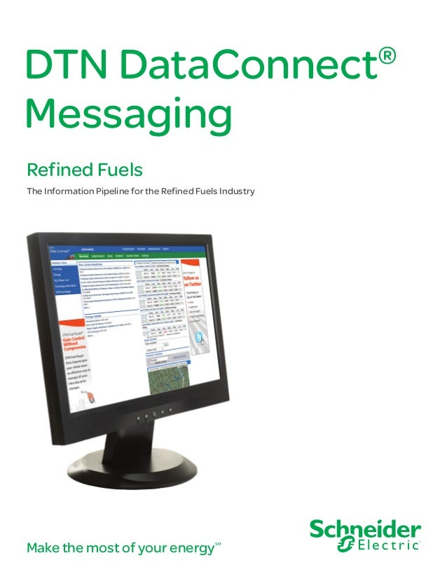 DTN DataConnect Messaging  ®  Refined Fuels The Information Pipeline for the Refined Fuels Industry  Make the most of your...