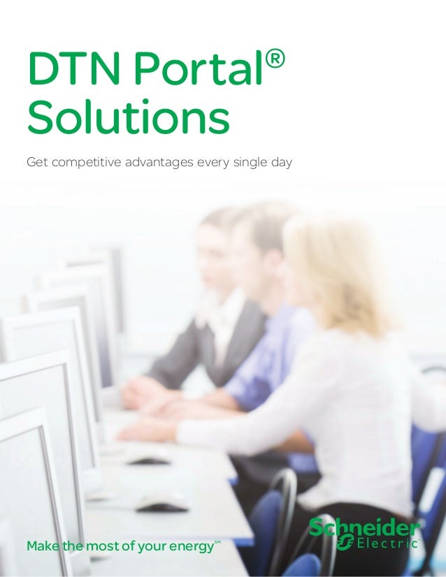 DTN Portal Solutions  ®  Get competitive advantages every single day  Make the most of your energy  SM