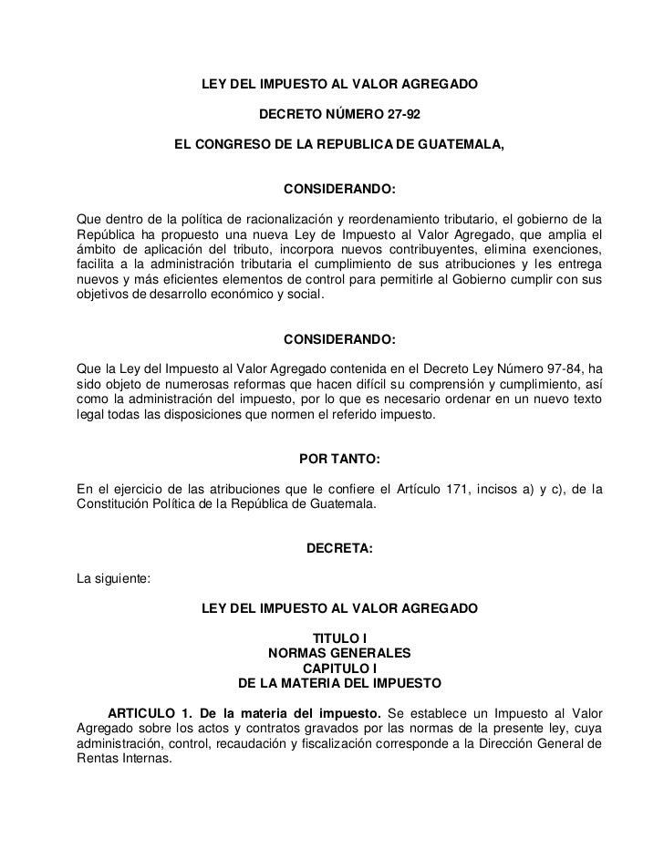 LEY DEL IMPUESTO AL VALOR AGREGADO                               DECRETO NÚMERO 27-92                EL CONGRESO DE LA REP...