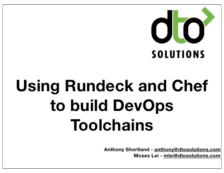 Using Rundeck and Chef    to build DevOps       Toolchains          Anthony Shortland - anthony@dtosolutions.com          ...
