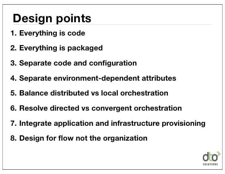 Design points1. Everything is code2. Everything is packaged3. Separate code and configuration4. Separate environment-depend...