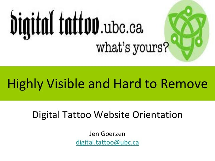 Highly Visible and Hard to Remove<br />Digital Tattoo Website Orientation <br />Jen Goerzen <br />digital.tattoo@ubc.ca<br />