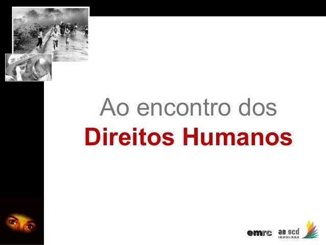 AO ENCONTRO DOS DIREITOS HUMANOS  Ao encontro dos Direitos Humanos  emrc