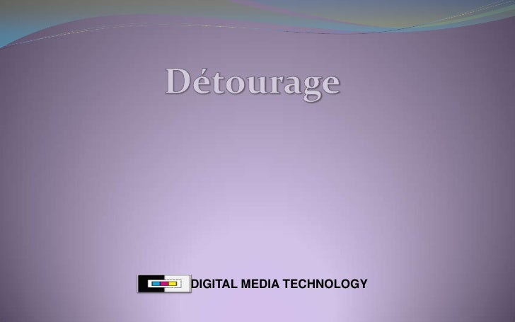 Détourage<br />DIGITAL MEDIA TECHNOLOGY<br />