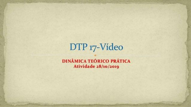 DINÂMICA TEÓRICO PRÁTICA Atividade 28/10/2019
