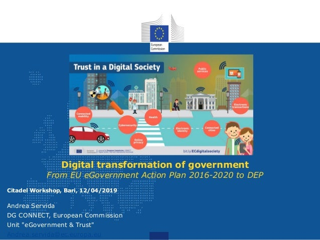 Digital transformation of government From EU eGovernment Action Plan 2016-2020 to DEP Citadel Workshop, Bari, 12/04/2019 A...