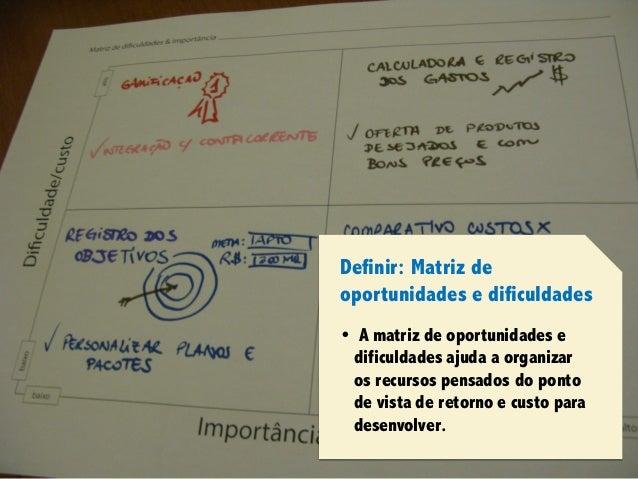 Design Thinking para Startups #4Design Thinking para Startups #4 Definir: Matriz de oportunidades e dificuldades • A matri...