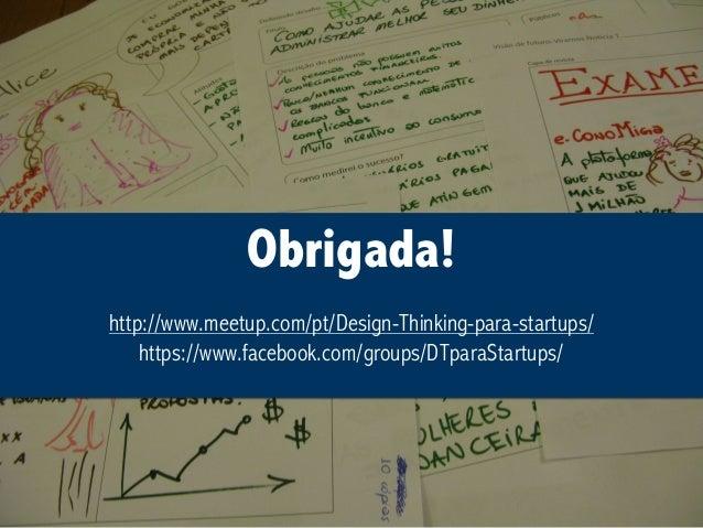 Design Thinking para Startups #4Design Thinking para Startups #4 http://www.meetup.com/pt/Design-Thinking-para-startups/ h...