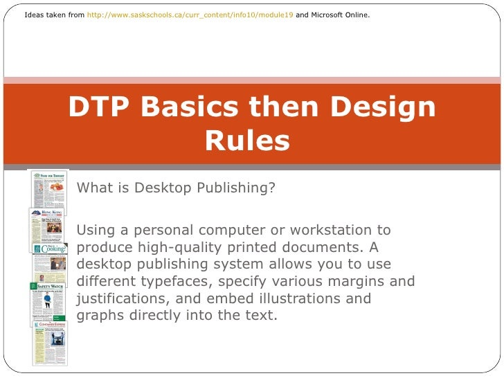 What is Desktop Publishing? Using a personal computer or workstation to produce high-quality printed documents. A desktop ...