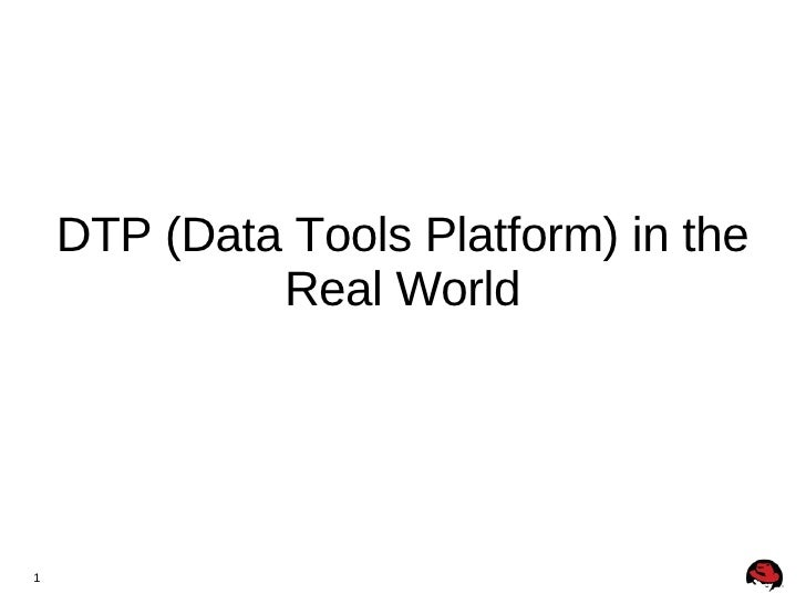 DTP (Data Tools Platform) in the              Real World     1