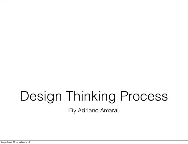 By Adriano Amaral Design Thinking Process terça-feira, 30 de julho de 13
