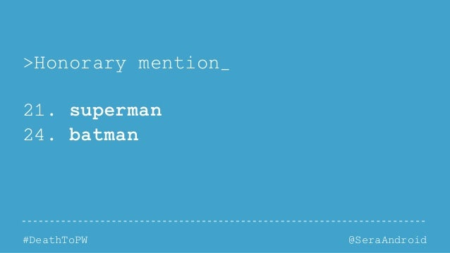 @SeraAndroid#DeathToPW >Honorary mention 21. superman 24. batman _