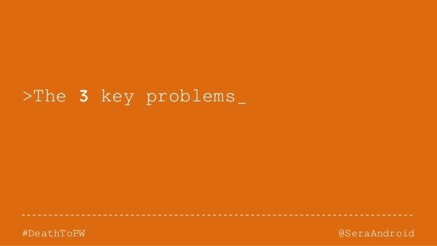 @SeraAndroid#DeathToPW >The 3 key problems_