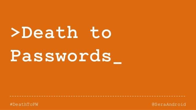 @SeraAndroid#DeathToPW >Death to Passwords_