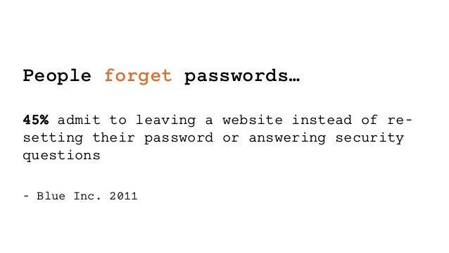 @SeraAndroid#DeathToPW People forget passwords… 45% admit to leaving a website instead of re- setting their password or an...