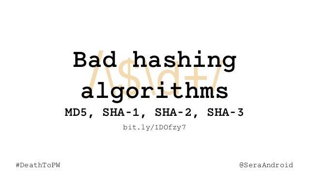 @SeraAndroid#DeathToPW /$d+/ @SeraAndroid#DeathToPW Bad hashing algorithms MD5, SHA-1, SHA-2, SHA-3 bit.ly/1DOfzy7