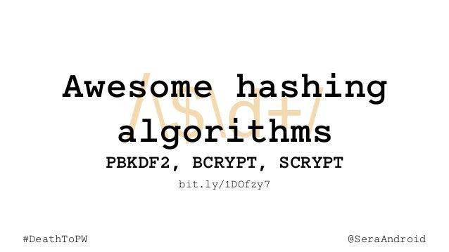 @SeraAndroid#DeathToPW /$d+/ @SeraAndroid#DeathToPW Awesome hashing algorithms PBKDF2, BCRYPT, SCRYPT bit.ly/1DOfzy7