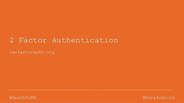 @SeraAndroid#DeathToPW 2 Factor Authentication twofactorauth.org