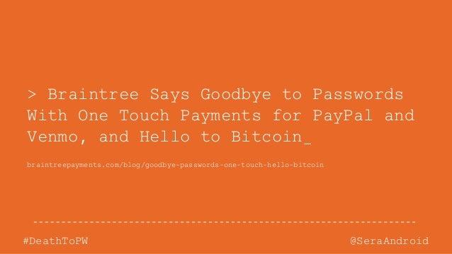 @SeraAndroid#DeathToPW braintreepayments.com/blog/goodbye-passwords-one-touch-hello-bitcoin > Braintree Says Goodbye to Pa...