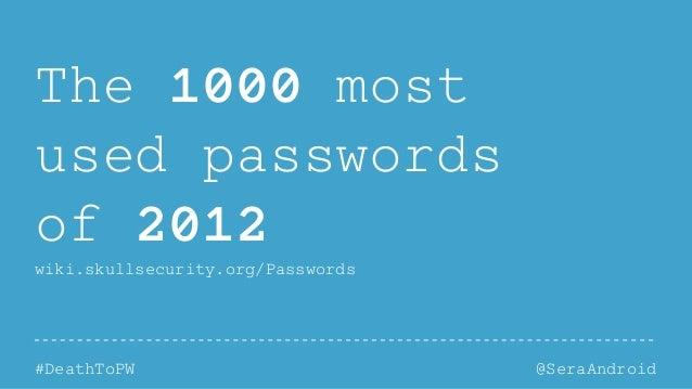 @SeraAndroid#DeathToPW The 1000 most used passwords of 2012 wiki.skullsecurity.org/Passwords