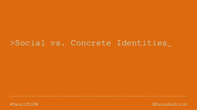 @SeraAndroid#DeathToPW >Social vs. Concrete Identities_