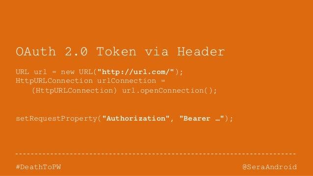 """@SeraAndroid#DeathToPW OAuth 2.0 Token via Header URL url = new URL(""""http://url.com/""""); HttpURLConnection urlConnection = ..."""