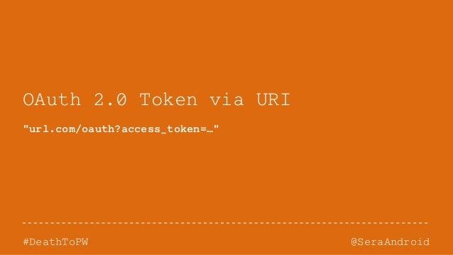 """@SeraAndroid#DeathToPW OAuth 2.0 Token via URI """"url.com/oauth?access_token=…"""""""