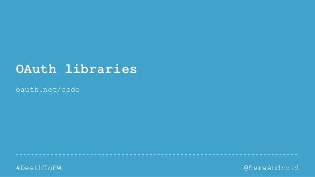 @SeraAndroid#DeathToPW OAuth libraries oauth.net/code