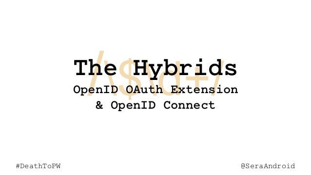 @SeraAndroid#DeathToPW /$d+/ @SeraAndroid#DeathToPW The Hybrids OpenID OAuth Extension & OpenID Connect