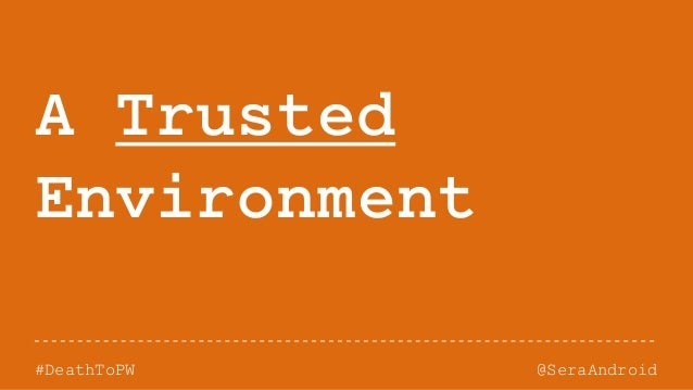 @SeraAndroid#DeathToPW A Trusted Environment