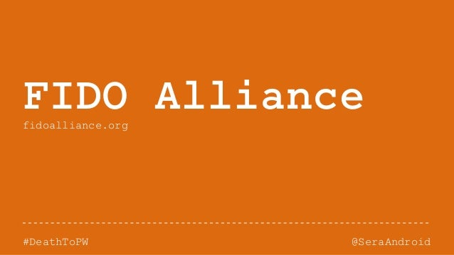 @SeraAndroid#DeathToPW FIDO Alliancefidoalliance.org