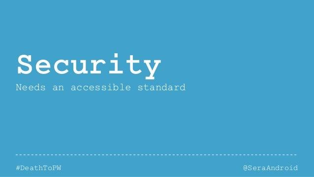 @SeraAndroid#DeathToPW Security Needs an accessible standard