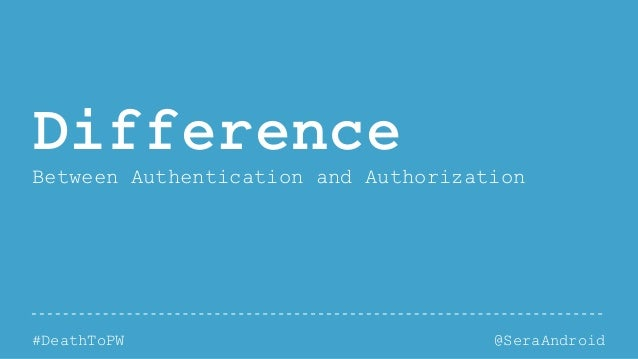 @SeraAndroid#DeathToPW Difference Between Authentication and Authorization