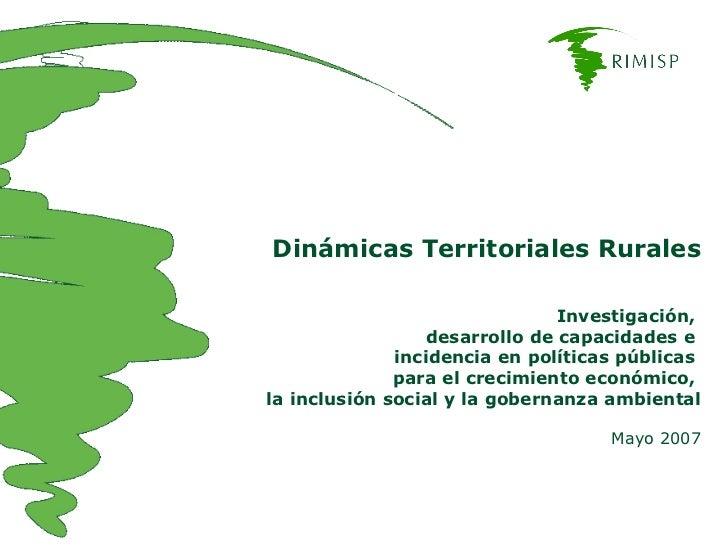 Dinámicas Territoriales Rurales Investigación,  desarrollo de capacidades e  incidencia en políticas públicas  para el cre...
