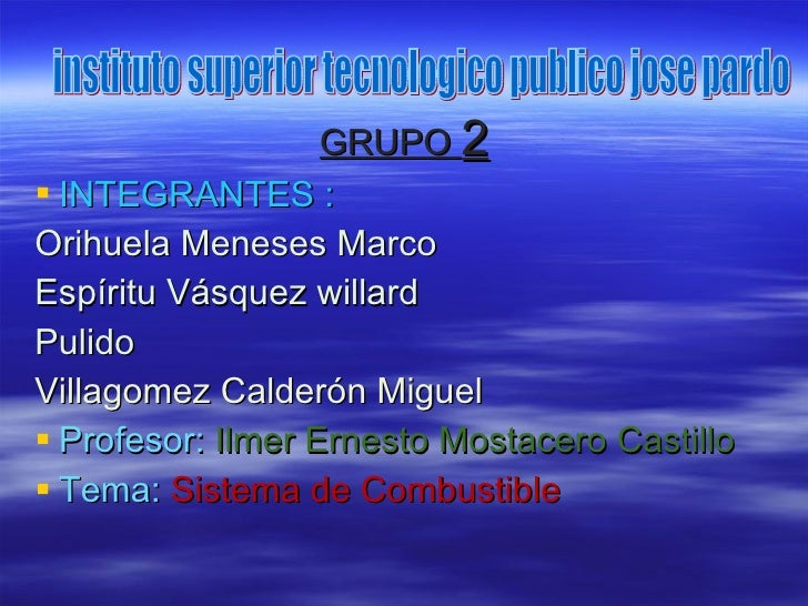 <ul><li>GRUPO  2 </li></ul><ul><li>INTEGRANTES : </li></ul><ul><li>Orihuela Meneses Marco </li></ul><ul><li>Espíritu Vásqu...