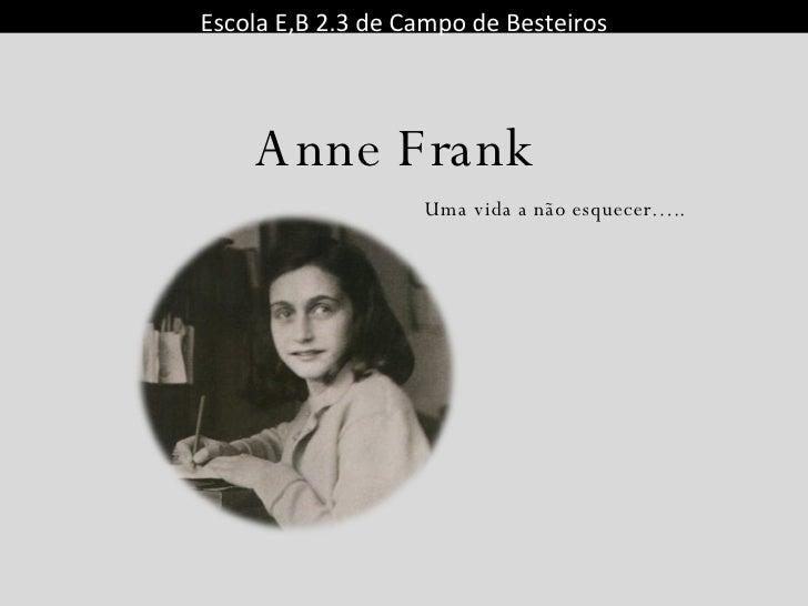 Escola E,B 2.3 de Campo de Besteiros Uma vida a não esquecer….. Anne Frank