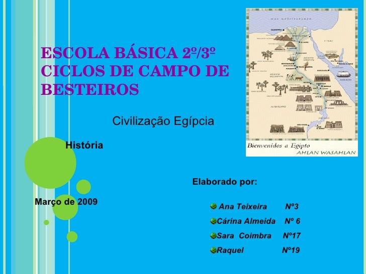 ESCOLA BÁSICA 2º/3º CICLOS DE CAMPO DE BESTEIROS História   Março de 2009 <ul><li>Elaborado por: </li></ul><ul><ul><li>Ana...