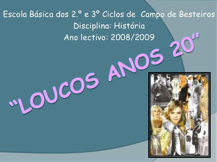 """Escola<br />Disciplina: História<br />Ano lectivo: 2008/2009<br />""""loucos ANOS 20""""<br />"""