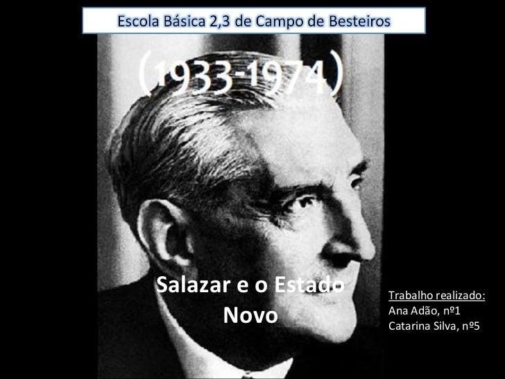 Salazar e o Estado Novo Trabalho realizado: Ana, nº1 Catarina, nº5
