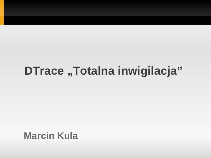 "DTrace ""Totalna inwigilacja""Marcin Kula"